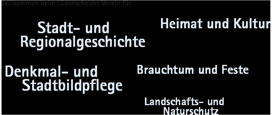 Willkommen beim Lüdenscheider Verein für: Stadt- und Regionalgeschichte, Heimat und Kultur, Denkmal- und Stadtbildpflege, Brauchtum und Feste, Landschafts- und Naturschutz.